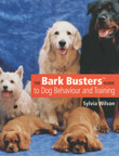 THE BARK BUSTERS GUIDE TO DOG BEHAVIOUR AND TRAINING by Sylvia Wilson