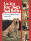 CURING YOUR DOG'S BAD HABITS By Danny Wilson